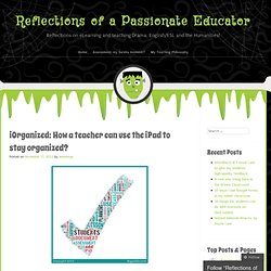 iOrganized: How a teacher can use the iPad to stay organized? | Reflections of a Passionate Educator