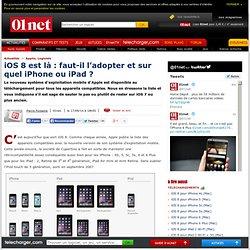 iOS 8 est là : faut-il l'adopter et sur quel iPhone ou iPad ?
