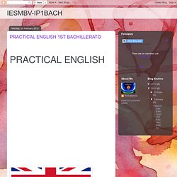 IESMBV-IP1BACH: PRACTICAL ENGLISH 1ST BACHILLERATO