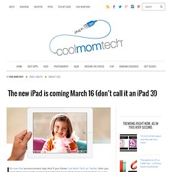 The New iPad is coming March 16 (don't call it an iPad 3!) at Cool Mom Tech