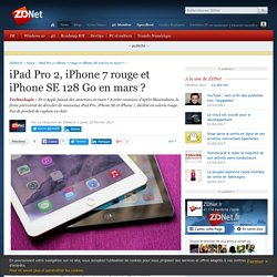 iPad Pro 2, iPhone 7 rouge et iPhone SE 128 Go en mars ? - ZDNet