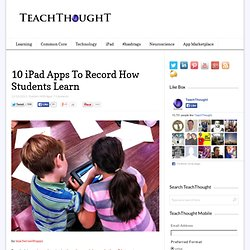 10 iPad Apps To Record How Students Learn