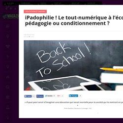 iPadophilie ! Le tout-numérique à l'école, pédagogie ou conditionnement ?