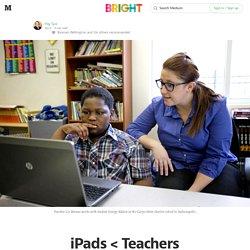 iPads < Teachers — Bright