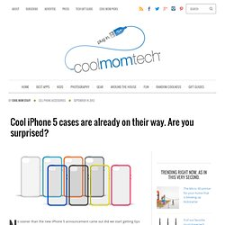 Cool iPhone 5 cases are already on their way. Are you surprised? at Cool Mom Tech