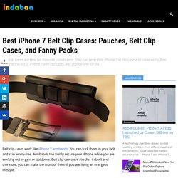 Best iPhone 7 Belt Clip Cases: Pouches, Belt Clip Cases, and Fanny Packs