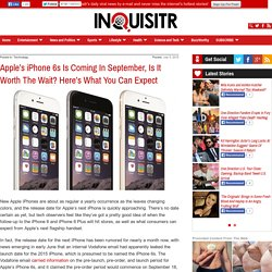 Apple's iPhone 6s Is Coming In September, Is It Worth The Wait? Here's What You Can Expect