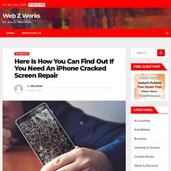 Here Is How You Can Find Out If You Need An iPhone Cracked Screen Repair – Web Z Works