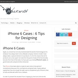 iPhone 6 Cases : 6 Tips for Designing - Hackersof