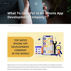 What To Look For In An iPhone App Development Company? - iOS Development
