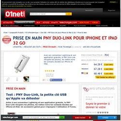 PNY Duo-Link pour iPhone et iPad 32 Go Test : PNY Duo-Link, la petite clé USB qu'Apple va détester