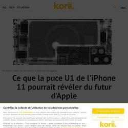 Ce que la puce U1 de l'iPhone 11 pourrait révéler du futur d'Apple