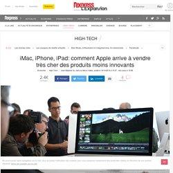 iMac, iPhone, iPad: comment Apple arrive à vendre très cher des produits moins innovants