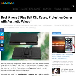 Best iPhone 7 Plus Belt Clip Cases: Protection Comes with Aesthetic Values