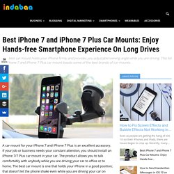 Best iPhone 7 and iPhone 7 Plus Car Mounts: Enjoy Hands-free Smartphone Experience On Long Drives