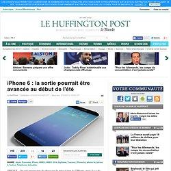 iPhone 6 : la sortie pourrait être avancée au début de l'été