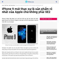 iPhone 9 mới thực sự là sản phẩm rẻ nhất của Apple chứ không phải SE2