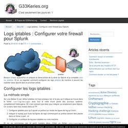 Logs iptables : Configurer votre firewall pour Splunk - G33Keries.org