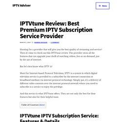 IPTVtune Review: Best Premium IPTV Subscription Service Provider - IPTV Adviser