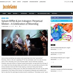 Sylvain Rifflet & Jon Irabagon: Perpetual Motion – A Celebration of Moondog - Jazz da Gama