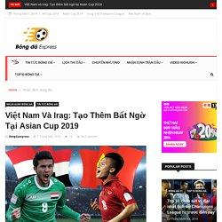 Việt Nam và Irag: Tạo thêm bất ngờ tại Asian Cup 2019 - Bóng Đá Express