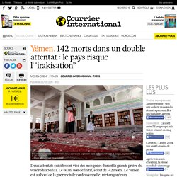 """Yémen. 142 morts dans un double attentat: le pays risque l'""""irakisation"""""""