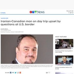 Iranian-Canadian man on day trip upset by questions at U.S. border