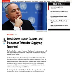 Israel Seizes Iranian Rockets—and Pounces on Tehran for 'Supplying Terrorists'