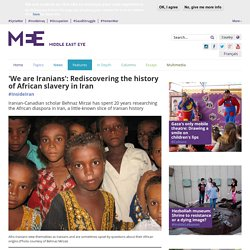 'We are Iranians': Rediscovering the history of African slavery in Iran