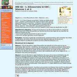 IRD 6è - 1. Découvrons le CDI : Séances 1 et 2