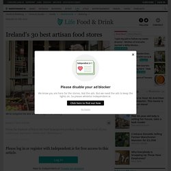 Ireland's 30 best artisan food stores
