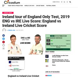 Ireland tour of England Only Test, 2019 Live Score: England vs Ireland Live Cricket Score