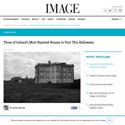 Three of Ireland's Most Haunted Houses to Visit This Halloween – Image Interiors & Living