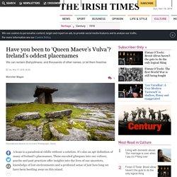 Have you been to 'Queen Maeve's Vulva'? Ireland's oddest placenames