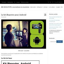 Le kit iReporter pour Android - MEDIATYPE, journalisme en mutation