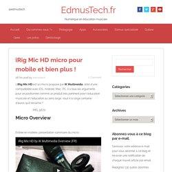 iRig Mic HD micro pour mobile et bien plus ! - EdmusTech.fr