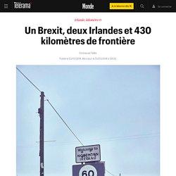 Un Brexit, deux Irlandes et 430 kilomètres de frontière - Le monde bouge