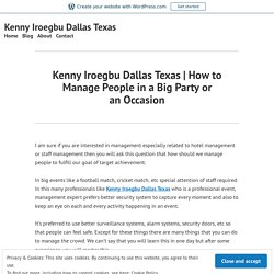 How to Manage People in a Big Party or anOccasion – Kenny Iroegbu Dallas Texas