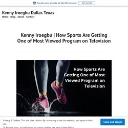 How Sports Are Getting One of Most Viewed Program on Television – Kenny Iroegbu Dallas Texas