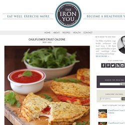 The Iron You: Cauliflower Crust Calzone