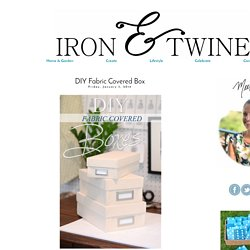 IRON & TWINE: DIY Fabric Covered Box