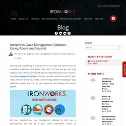 IronWorks Case Management Software – Going Above and Beyond