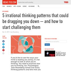 5 irrational thinking patterns — and how to start challenging them