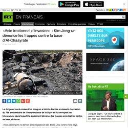 «Acte irrationnel d'invasion» : Kim Jong-un dénonce les frappes contre la base d'Al-Chaayrate