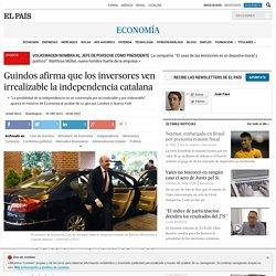 Guindos afirma que los inversores ven irrealizable la independencia catalana