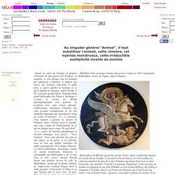 """Au singulier général """"Animal"""", il faut substituer l'animot, cette chimère, cet hybride monstrueux, cette irréductible multiplicité vivante de mortels - [Chimere (350-340 BC)]"""