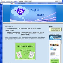 English Freak: IRREGULAR VERBS - HAPPY FAMILIES, MEMORY, SNAP (PRINTABLE)