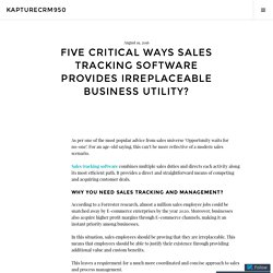 Five Critical ways sales tracking software provides irreplaceable business utility? – kapturecrm950