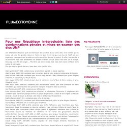 Pour une République irréprochable: liste des condamnations pénales et mises en examen des élus UMP - Le blog de Plume Citoyenne
