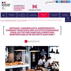 Artisans, commerçants, indépendants : comment maintenir une activité économique pour les TPE PME dans des conditions irréprochables de sécurité sanitaire ?